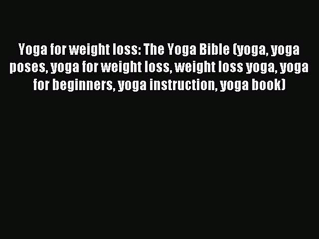 DOWNLOAD FREE E-books Yoga for weight loss: The Yoga Bible (yoga yoga poses yoga for weight