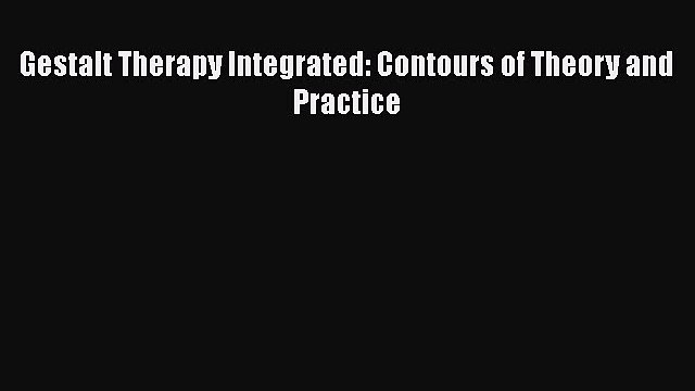 [Read PDF] Gestalt Therapy Integrated: Contours of Theory and Practice  Read Online