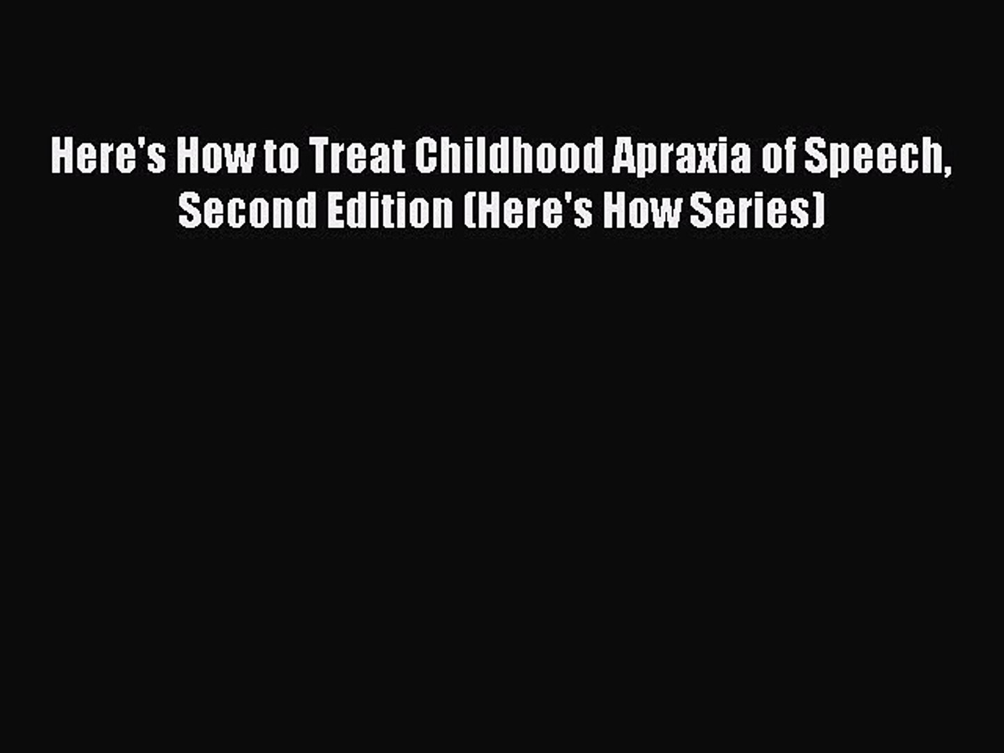 Read Here's How to Treat Childhood Apraxia of Speech Second Edition (Here's How Series) Eb