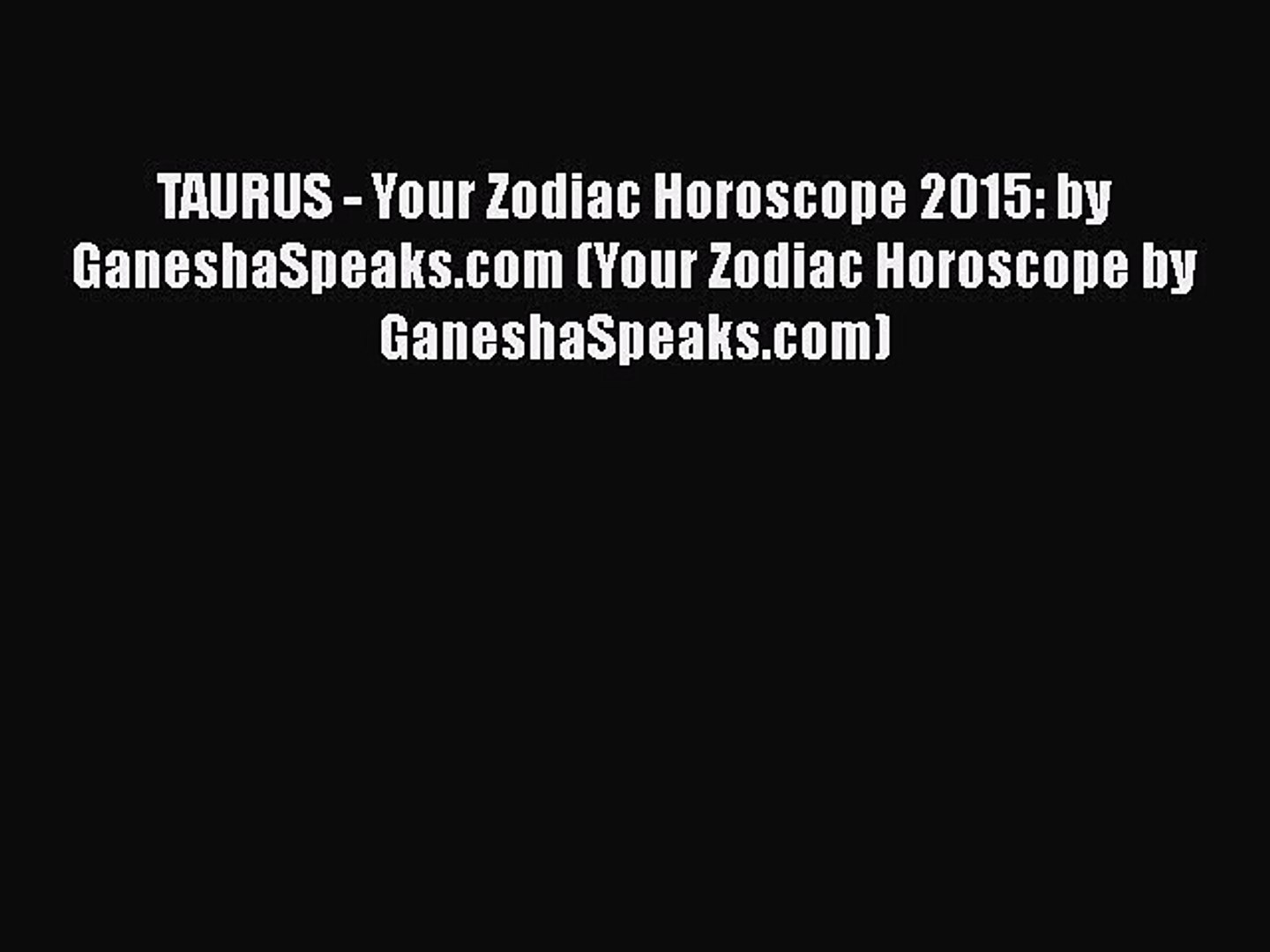 Download TAURUS - Your Zodiac Horoscope 2015: by GaneshaSpeaks com (Your  Zodiac Horoscope by