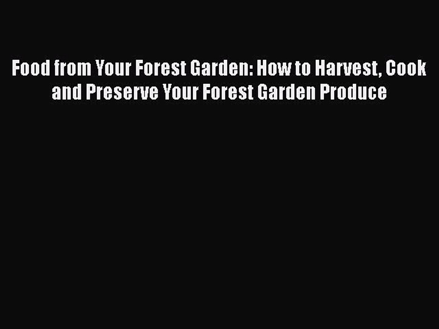 [Read PDF] Food from Your Forest Garden: How to Harvest Cook and Preserve Your Forest Garden