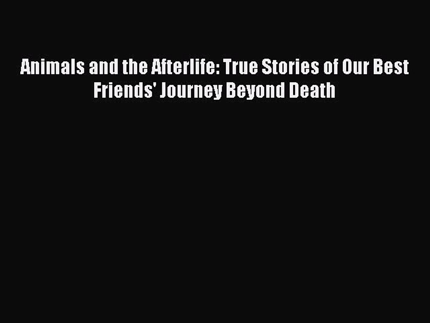 Download Animals and the Afterlife: True Stories of Our Best