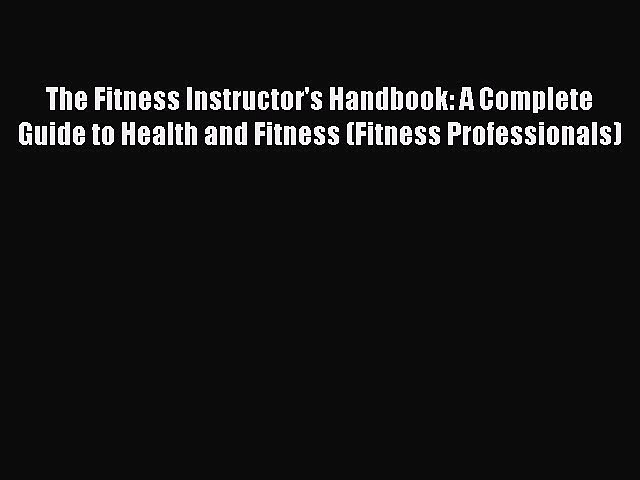 READ book The Fitness Instructor's Handbook: A Complete Guide to Health and Fitness (Fitness