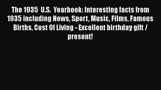 Read The 1935  U.S.  Yearbook: Interesting facts from 1935 including News Sport Music Films