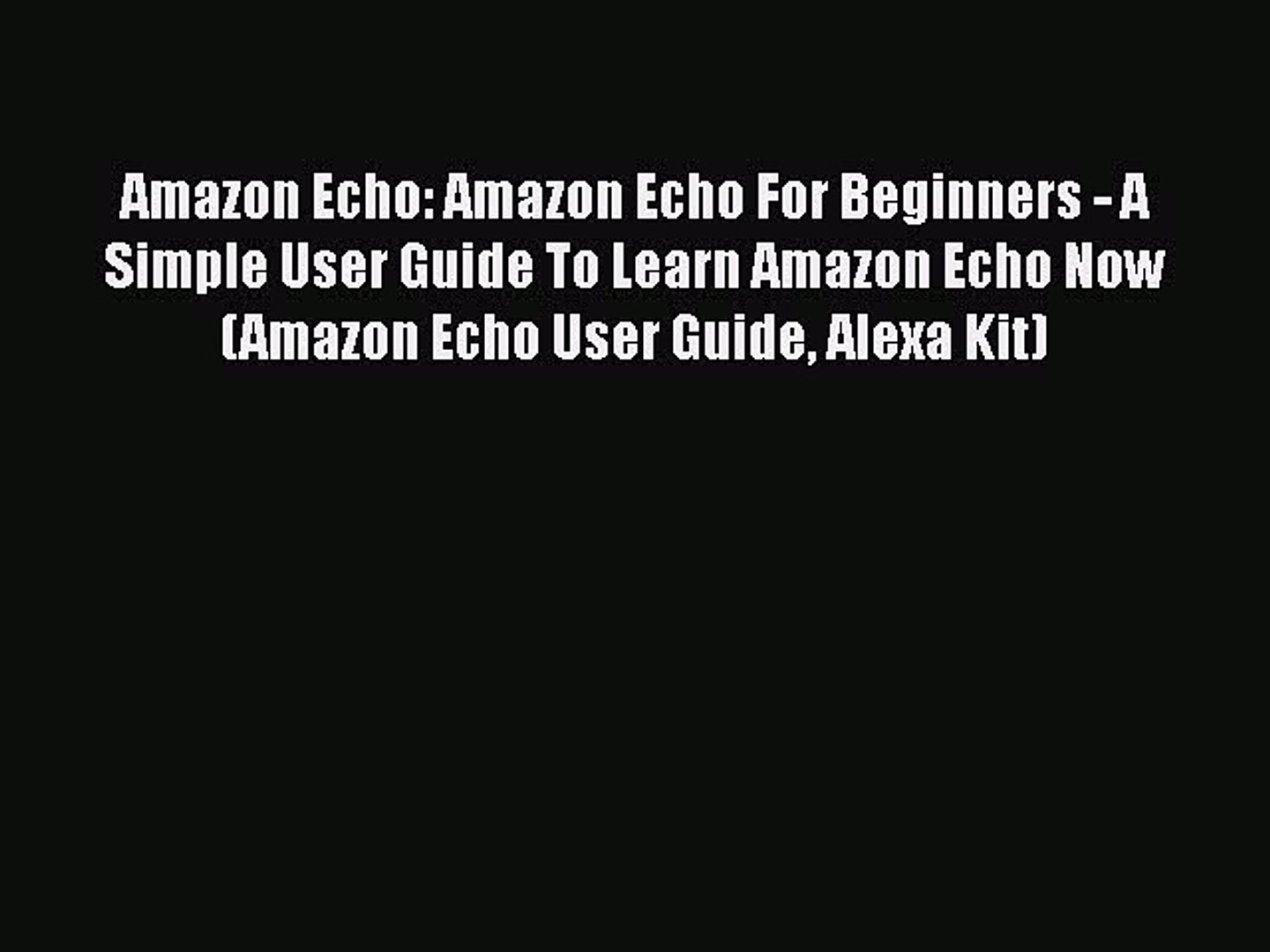Read Amazon Echo: Amazon Echo For Beginners - A Simple User Guide To Learn Amazon Echo Now