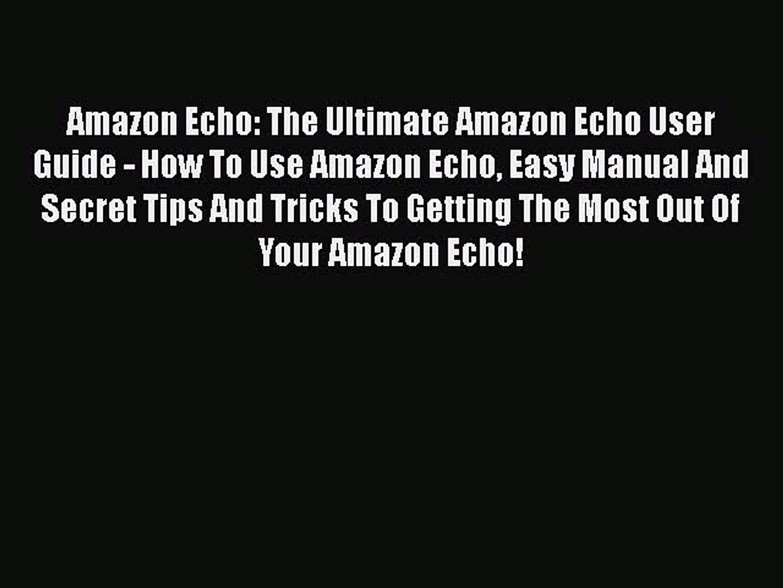Read Amazon Echo: The Ultimate Amazon Echo User Guide - How To Use Amazon Echo Easy Manual