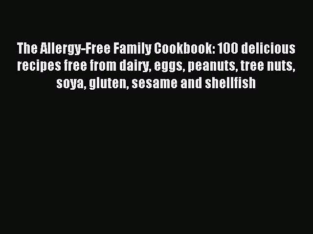 READ FREE E-books The Allergy-Free Family Cookbook: 100 delicious recipes free from dairy eggs