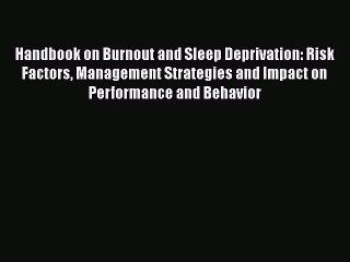 Read Handbook on Burnout and Sleep Deprivation: Risk Factors Management Strategies and Impact