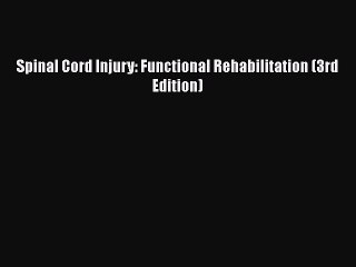 Download Spinal Cord Injury: Functional Rehabilitation (3rd Edition) Ebook Free