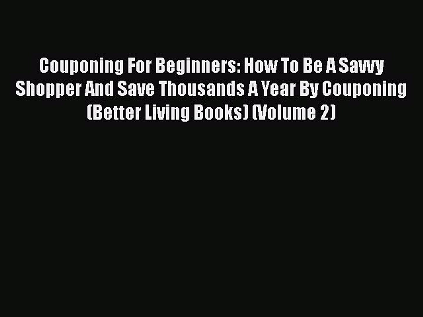 FREEDOWNLOADCouponing For Beginners: How To Be A Savvy Shopper And Save Thousands A Year By