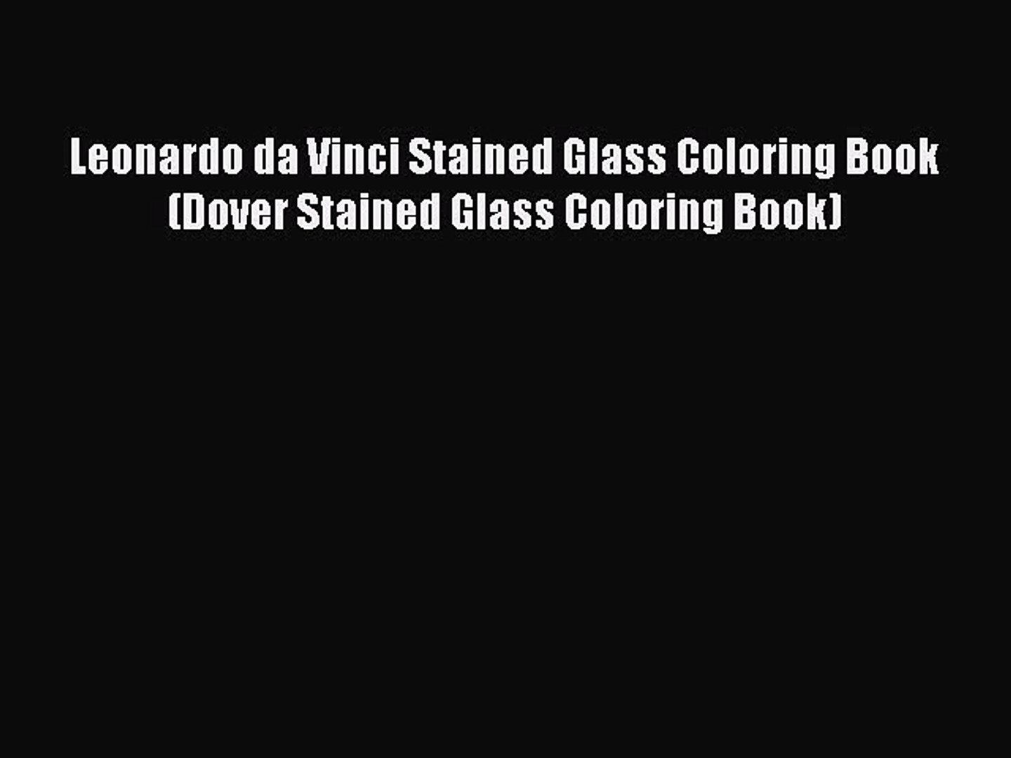 Read Books Leonardo da Vinci Stained Glass Coloring Book (Dover Stained Glass Coloring Book)