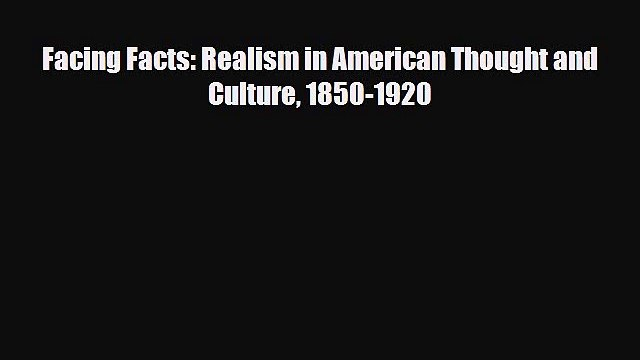 [PDF] Facing Facts: Realism in American Thought and Culture 1850-1920 Read Full Ebook
