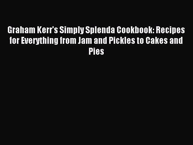 READ FREE E-books Graham Kerr's Simply Splenda Cookbook: Recipes for Everything from Jam and