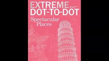 Extreme Dot-to-Dot Spectacular Places Relax and Unwind One Splash of Color at a Time Extreme Art