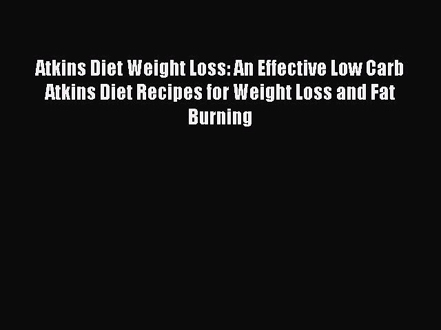 READ FREE E-books Atkins Diet Weight Loss: An Effective Low Carb Atkins Diet Recipes for Weight
