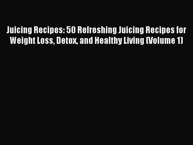 READ book Juicing Recipes: 50 Refreshing Juicing Recipes for Weight Loss Detox and Healthy