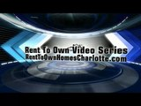 Video 15: Rent To Own Homes Charlotte NC - Will I Close With An Attorney? - Lease To Own Charlotte