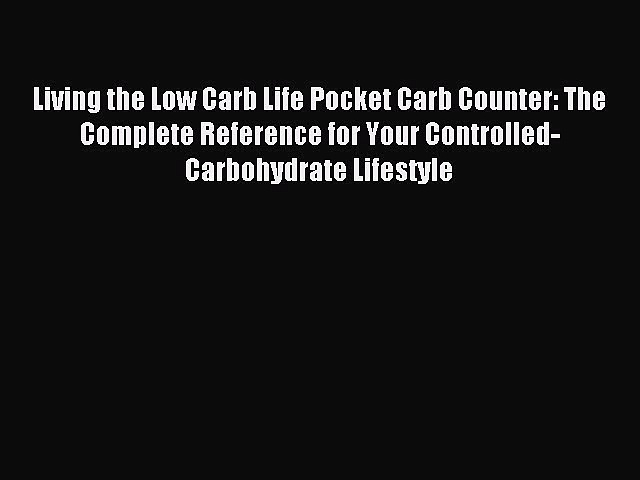 READ book Living the Low Carb Life Pocket Carb Counter: The Complete Reference for Your Controlled-Carbohydrate