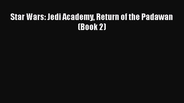 Read Books Star Wars: Jedi Academy Return of the Padawan (Book 2) ebook textbooks