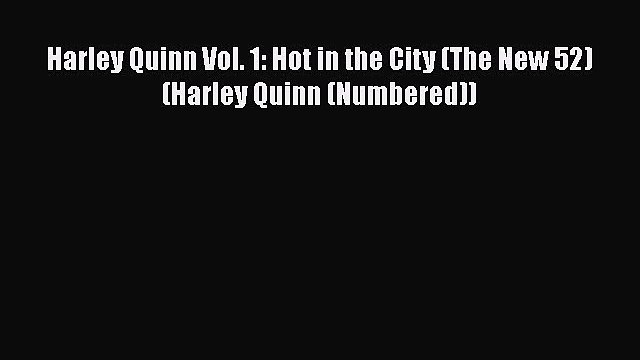 Read Books Harley Quinn Vol. 1: Hot in the City (The New 52) (Harley Quinn (Numbered)) E-Book