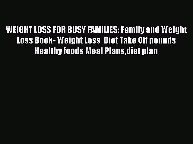 [PDF] WEIGHT LOSS FOR BUSY FAMILIES: Family and Weight Loss Book- Weight Loss  Diet Take Off
