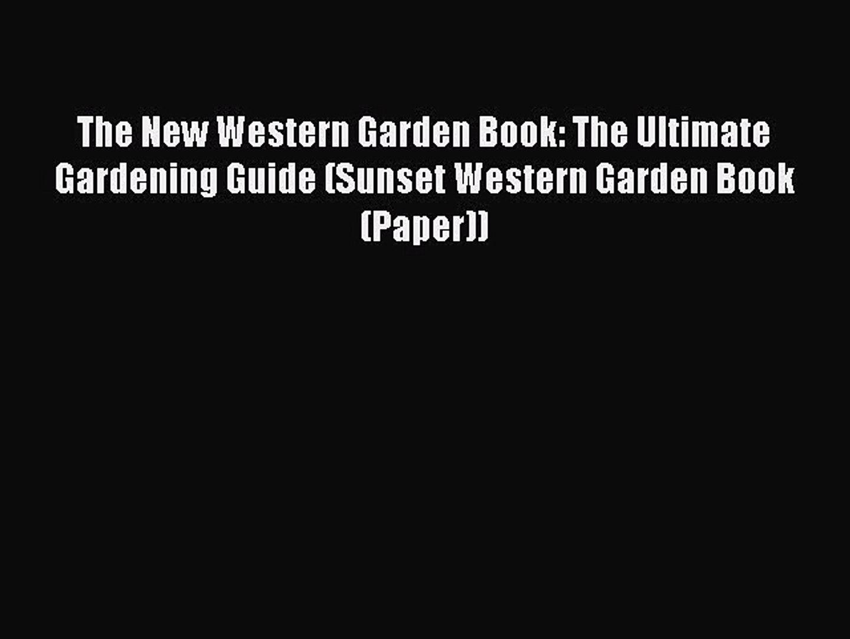 Read Books The New Western Garden Book: The Ultimate Gardening Guide (Sunset Western Garden