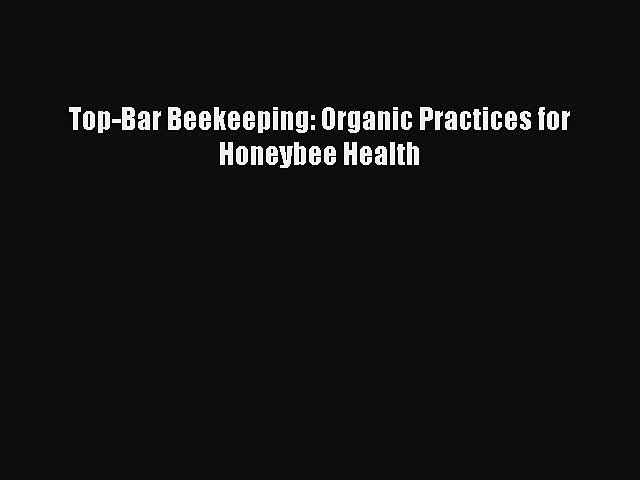 Read Books Top-Bar Beekeeping: Organic Practices for Honeybee Health E-Book Free