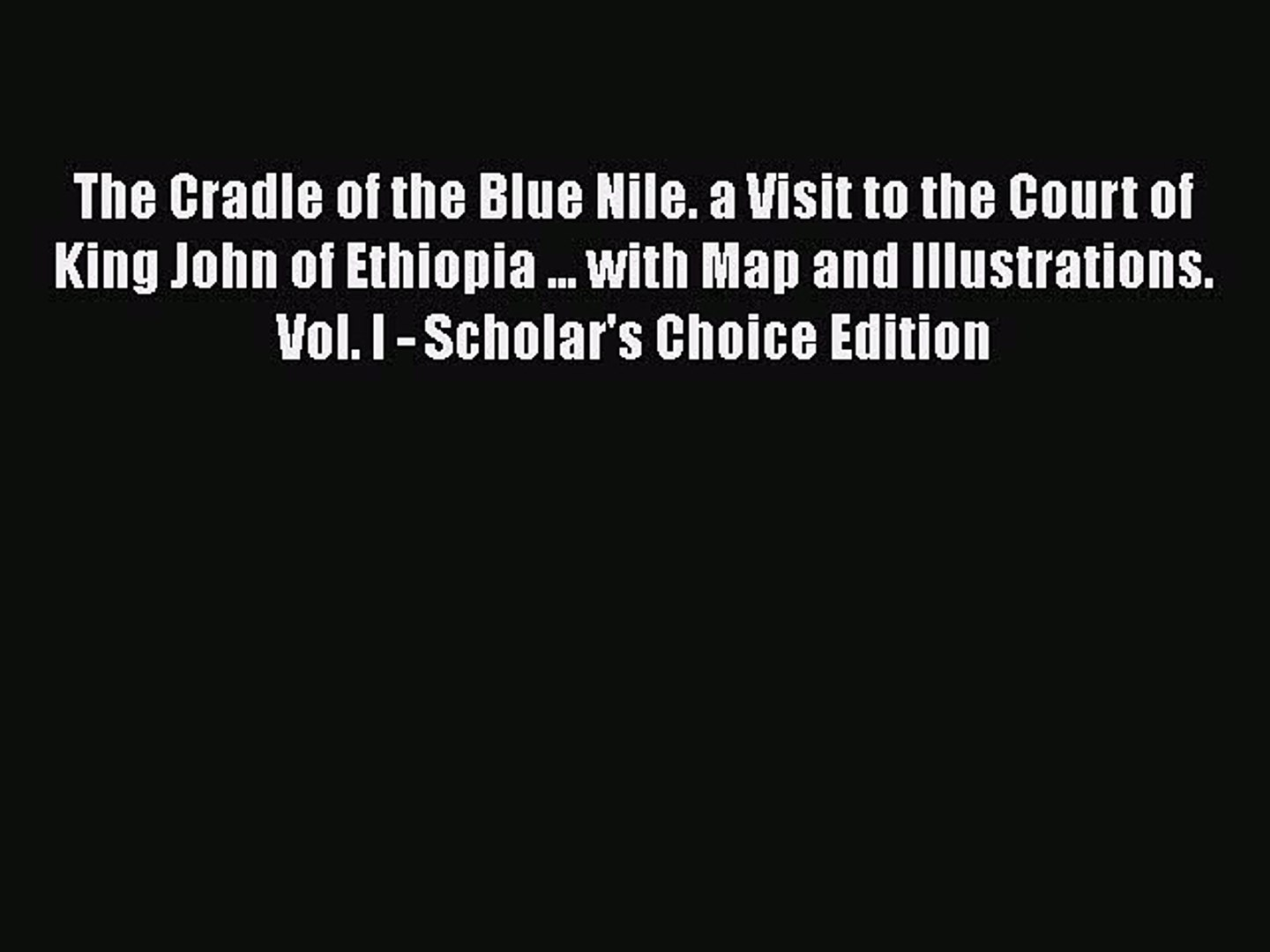 Read The Cradle of the Blue Nile. a Visit to the Court of King John of Ethiopia ... with Map