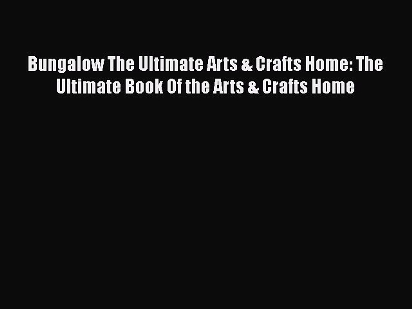Bungalow The Ultimate Arts /& Crafts Home The Ultimate Book Of the Arts /& Crafts Home