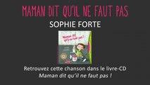 Sophie Forte - Maman dit qu'il ne faut pas - chanson pour enfants