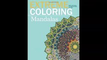 Extreme Coloring Mandalas Relax and Unwind One Splash of Color at a Time Extreme Art