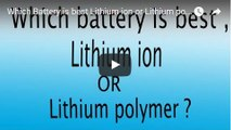 Which Battery is best Lithium ion or Lithium polymer ,  Lithium polymer ,  Lithium ion