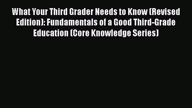 Read Book What Your Third Grader Needs to Know (Revised Edition): Fundamentals of a Good Third-Grade