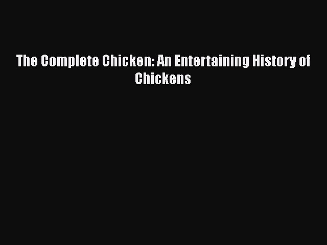 Read Books The Complete Chicken: An Entertaining History of Chickens ebook textbooks