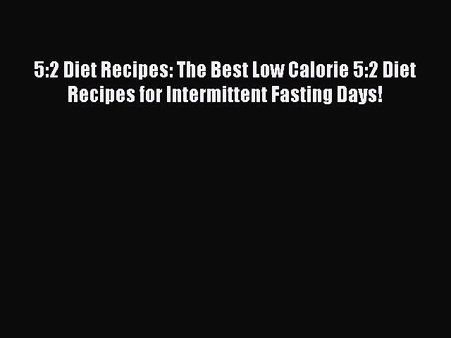 READ book 5:2 Diet Recipes: The Best Low Calorie 5:2 Diet Recipes for Intermittent Fasting