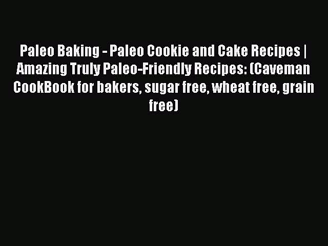 READ FREE E-books Paleo Baking – Paleo Cookie and Cake Recipes | Amazing Truly Paleo-Friendly