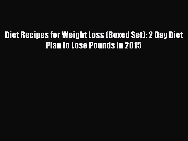 READ FREE E-books Diet Recipes for Weight Loss (Boxed Set): 2 Day Diet Plan to Lose Pounds