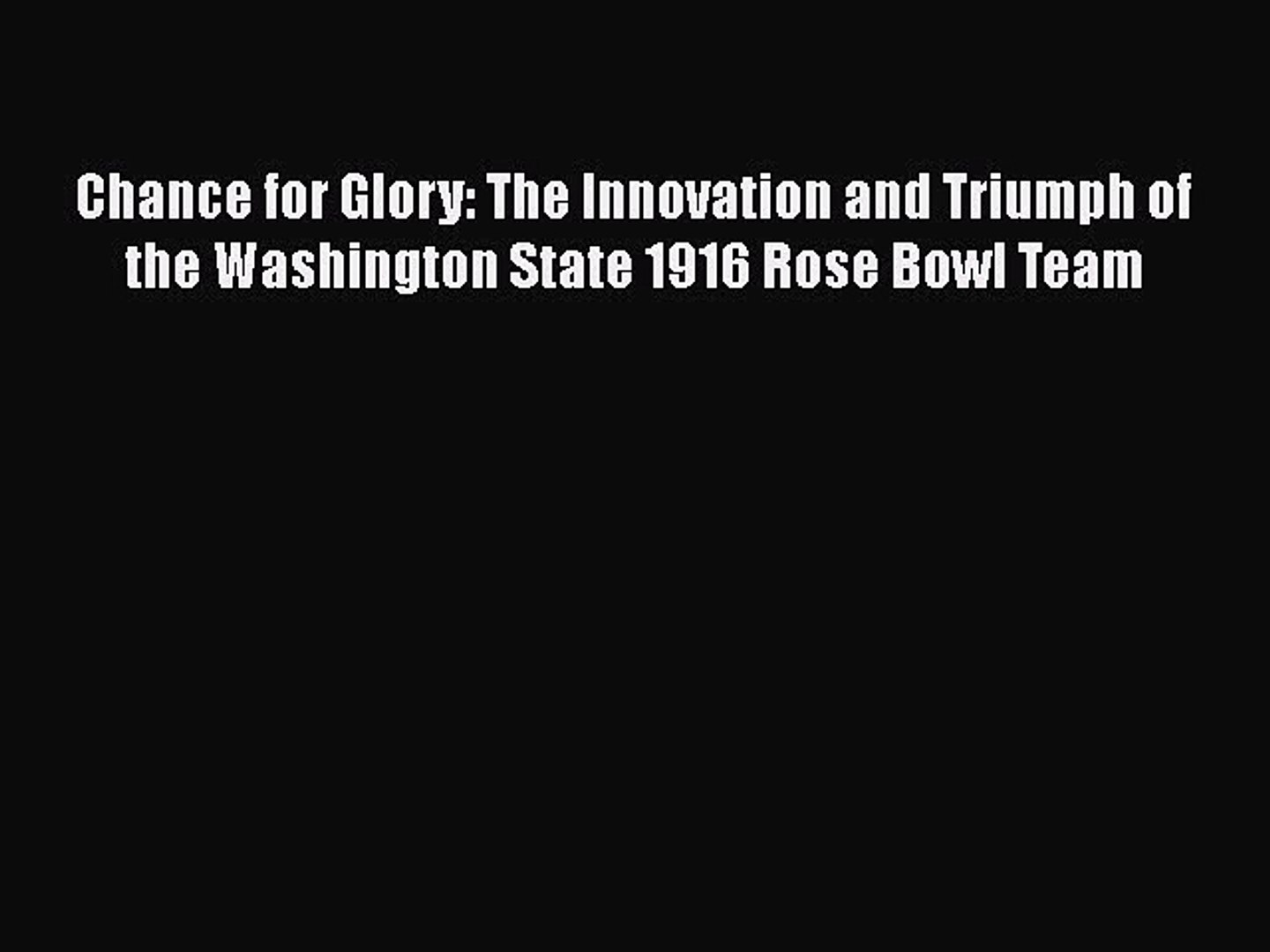 READ book Chance for Glory: The Innovation and Triumph of the Washington State 1916 Rose Bowl