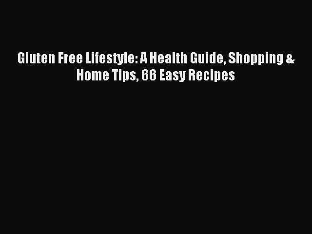 READ book Gluten Free Lifestyle: A Health Guide Shopping & Home Tips 66 Easy Recipes Full