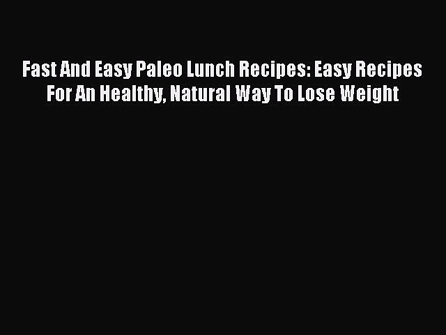 READ FREE E-books Fast And Easy Paleo Lunch Recipes: Easy Recipes For An Healthy Natural Way