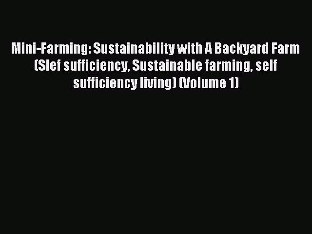 Download Mini-Farming: Sustainability with A Backyard Farm (Slef sufficiency Sustainable farming