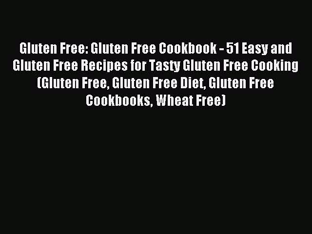 READ book Gluten Free: Gluten Free Cookbook – 51 Easy and Gluten Free Recipes for Tasty Gluten