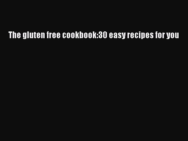 READ FREE E-books The gluten free cookbook:30 easy recipes for you Online Free