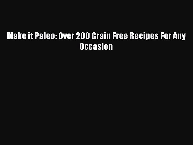 READ FREE E-books Make it Paleo: Over 200 Grain Free Recipes For Any Occasion Online Free