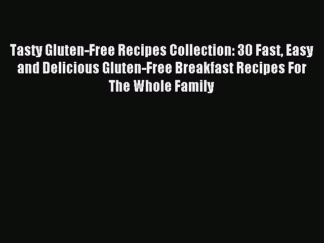Downlaod Full [PDF] Free Tasty Gluten-Free Recipes Collection: 30 Fast Easy and Delicious
