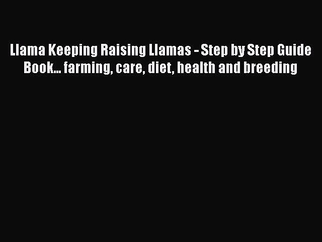 Read Books Llama Keeping Raising Llamas – Step by Step Guide Book… farming care diet health