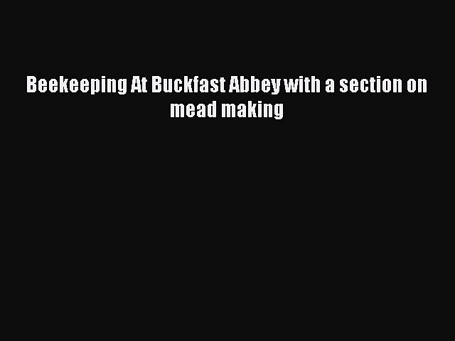 Read Books Beekeeping At Buckfast Abbey with a section on mead making ebook textbooks