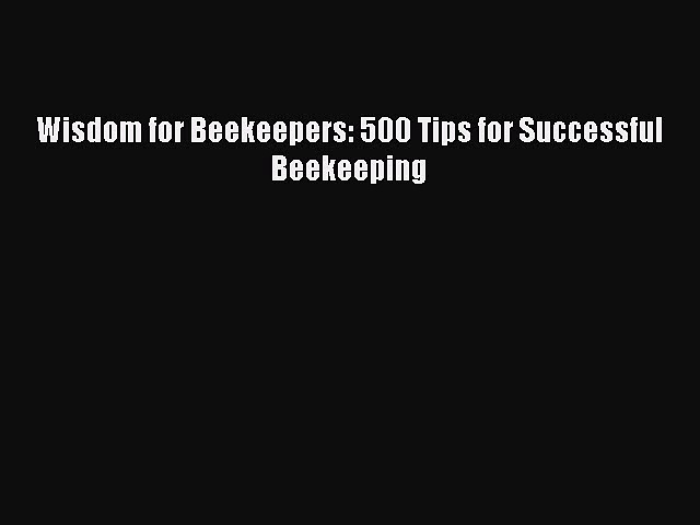 Download Books Wisdom for Beekeepers: 500 Tips for Successful Beekeeping PDF Free