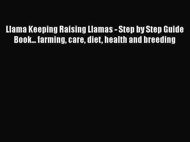 Read Books Llama Keeping Raising Llamas – Step by Step Guide Book… farming care diet health