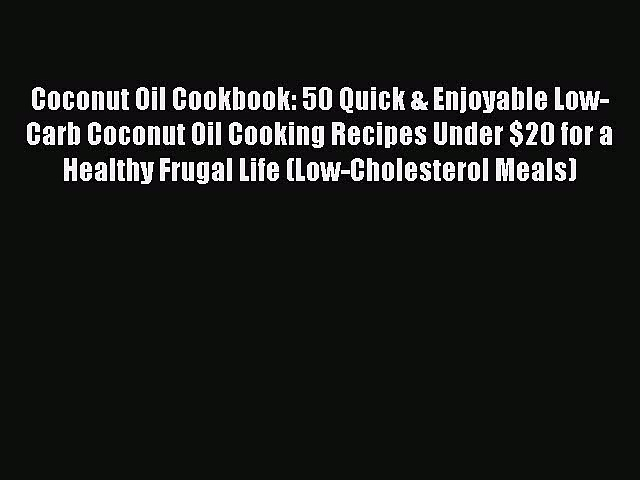 READ FREE E-books Coconut Oil Cookbook: 50 Quick & Enjoyable Low-Carb Coconut Oil Cooking Recipes